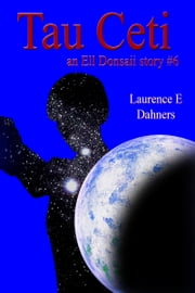 Tau Ceti (an Ell Donsaii story #6) ebook by Laurence E Dahners