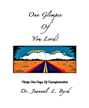 One Glimpse of You Lord (Thirty-One Days of Transformation) ebook by Jeaneal Byrd