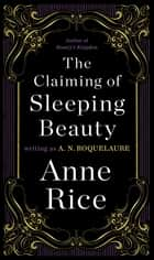 The Claiming of Sleeping Beauty - A Novel ebook by A. N. Roquelaure, Anne Rice