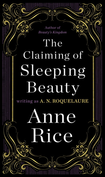 The Claiming of Sleeping Beauty - A Novel ebook by A. N. Roquelaure,Anne Rice