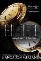 Gilded - New Rules Trilogy ebook by Bianca Sommerland