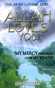 Allah Loves You! The Most-Loving God ebook by Ibn Iftikhar