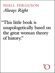 Always Right - How Margaret Thatcher Saved Britain ebook by Niall Ferguson