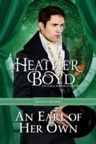 An Earl of Her Own ebook by Heather Boyd