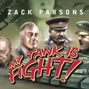 My Tank Is Fight! - Deranged Inventions of WWII audiobook by Zack Parsons
