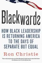 Blackwards - How Black Leadership Is Returning America to the Days of Separate but Equal ebook by Ron Christie