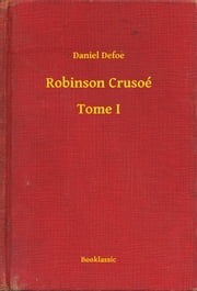 Robinson Crusoé - Tome I ebook by Daniel Defoe