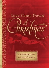 Love Came Down at Christmas - A Celebration of Jesus' Birth ebook by MariLee Parrish