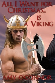 All I Want For Christmas is...... A Viking? ebook by Amy O'Connor
