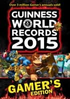 Guinness World Records 2015 Gamer's Edition ebook by Guinness World Records