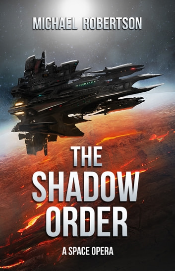 The Shadow Order: A Space Opera ebook by Michael Robertson