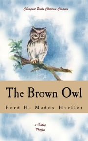 "The Brown Owl - ""A Fairy Story"" ebook by Ford H. Madox Hueffer,F. Madox Brown"