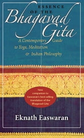 Essence of the Bhagavad Gita - A Contemporary Guide to Yoga, Meditation, and Indian Philosophy ebook by Eknath Easwaran
