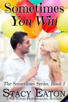 Sometimes You Win ebook by Stacy Eaton