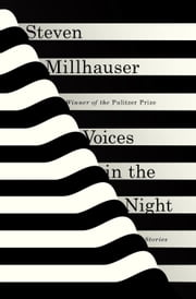 Voices in the Night - Stories ebook by Steven Millhauser