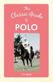 The Classic Guide to Polo ebook by T. F. Dale