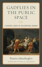 Gadflies in the Public Space - A Socratic Legacy of Philosophical Dissent ebook by Ramin Jahanbegloo, Fred R. Dallmayr