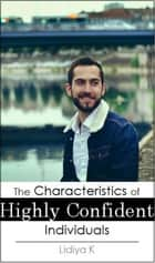 The Characteristics of Highly Confident Individuals ebook by Lidiya K