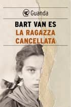La ragazza cancellata ebook by Bart Van Es, Elisa Banfi