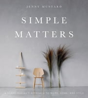 Simple Matters - A Scandinavian's Approach to Work, Home, and Style ebook by Jenny Mustard