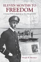 Eleven Months to Freedom - A German POW's Unlikely Escape from Siberia in 1915 ebook by Dwight R. Messimer
