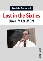 Lost in the Sixties - Über MAD MEN ebook by Daniela Sannwald