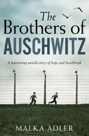 The Brothers of Auschwitz ebook by Malka Adler, Noel Canin
