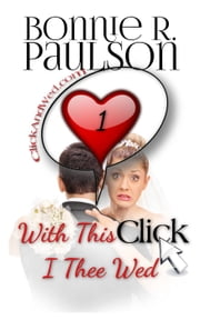 With This Click, I Thee Wed - Click and Wed.com Series, #1 ebook by Bonnie R. Paulson
