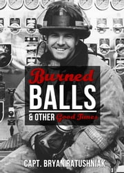 Burned Balls and Other Good Times ebook by Bryan Ratushniak