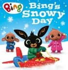 Bing's Snowy Day (Bing) ebook by HarperCollinsChildren'sBooks