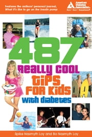 487 Really Cool Tips for Kids with Diabetes ebook by Bo Nasmyth Loy