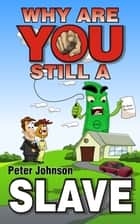 Why Are You Still A Slave ebook by Peter Johnson