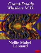 Grand-Daddy Whiskers M.D. - Illustrated ebook by Nellie M. Leonard