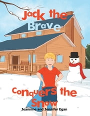 Jack the Brave Conquers the Snow ebook by Jeannine; Jennifer Egan