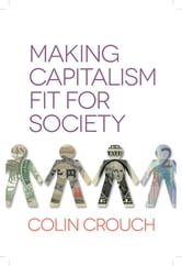 Making Capitalism Fit For Society ebook by Colin Crouch
