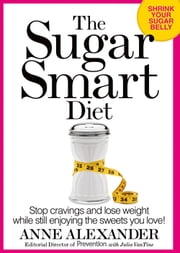 The Sugar Smart Diet - Stop Cravings and Lose Weight While Still Enjoying the Sweets You Love! ebook by Anne Alexander,Julia VanTine