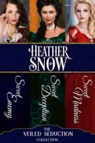 The Veiled Seduction Collection : Three Full-Length Historical Romance Novels ebook by Heather Snow