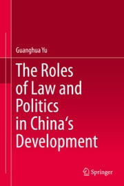 The Roles of Law and Politics in China's Development ebook by Guanghua Yu