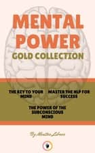 THE KEY TO YOUR MIND - THE POWER OF THE SUBCONSCIOUS MIND - MASTER THE NLP FOR SUCCESS (3 BOOKS) - MENTAL POWER GOLD COLLECTION ebook by MENTES LIBRES