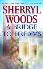 A Bridge to Dreams ekitaplar by Sherryl Woods