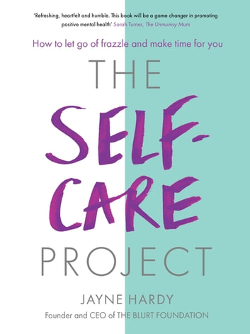 The Self-Care Project - How to let go of frazzle and make time for you ebook by Jayne Hardy