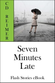 Seven Minutes Late (Flash Stories) ebook by C.D. Reimer