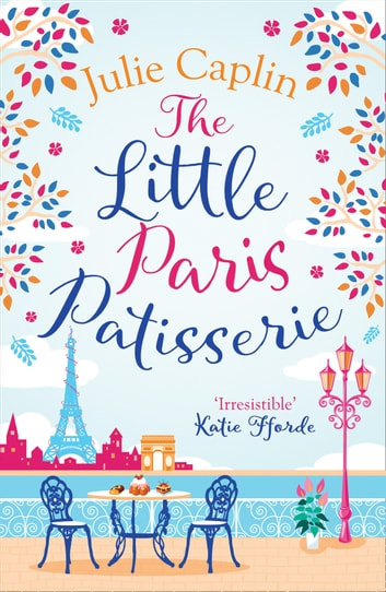 The Little Paris Patisserie (Romantic Escapes, Book 3) ebook by Julie Caplin