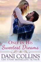 Only In His Sweetest Dreams ekitaplar by Dani Collins
