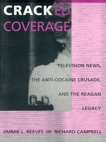 Cracked Coverage - Television News, The Anti-Cocaine Crusade, and the Reagan Legacy ebook by Jimmie L. Reeves,Richard Campbell