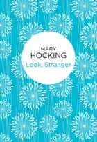 Look, Stranger ebook by Mary Hocking