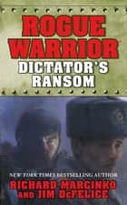 Rogue Warrior: Dictator's Ransom ebook by Richard Marcinko, Jim DeFelice