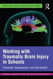 Working with Traumatic Brain Injury in Schools - Transition, Assessment, and Intervention ebook by Paul B. Jantz,Susan C. Davies,Erin D. Bigler