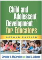 Child and Adolescent Development for Educators, Second Edition ebook by Christine B. McCormick, PhD, David G. Scherer,...