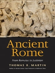 Ancient Rome: From Romulus to Justinian ebook by Martin, Thomas R.